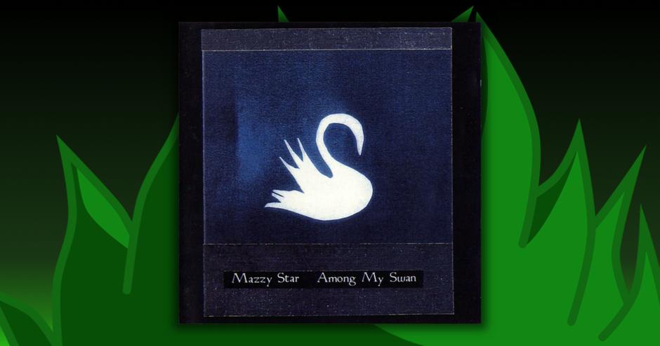 Mazzy Star - Among My Swan