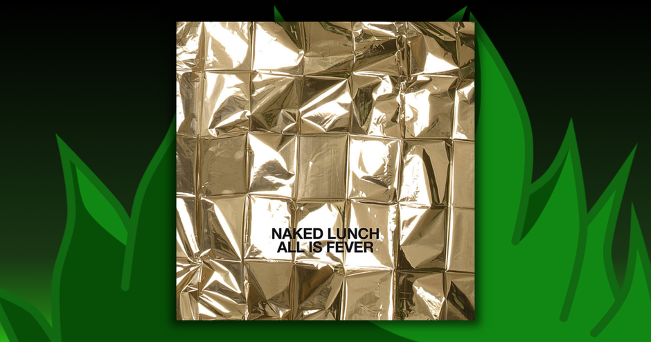 Naked Lunch - All Is Fever