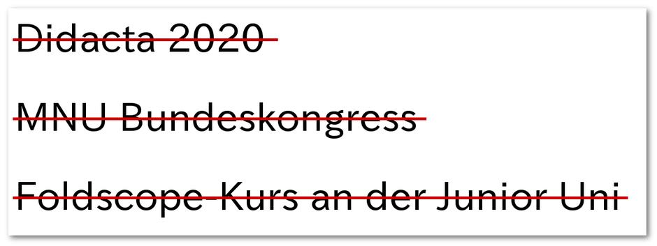 Durchgestrichener Text: Didacta 2020, MNU Bundeskongress, Foldscope-Kurs an der Junioruni