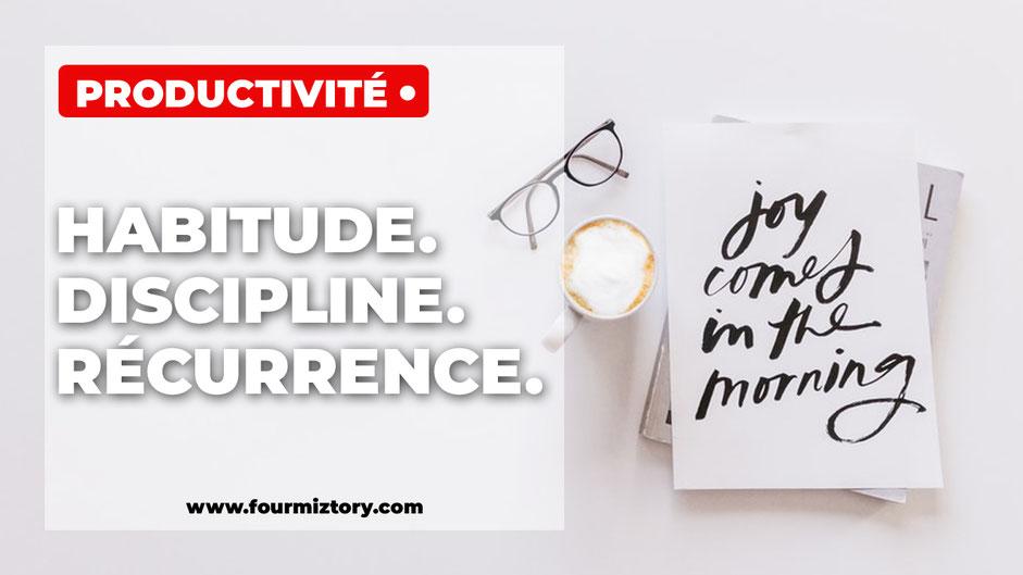 Comment prendre de bonnes habitude ? Comment être discipliné ? Comment rester régulier dans son travail ?