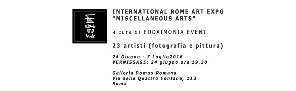 INTERNATIONAL ART EXPO' MISCELLANEOUS ARTS 24 GIUGNO / 7 LUGLIO DOMUS ROMANA