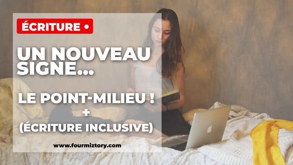 point-milieu, écriture inclusive, écrire en inclusif, sexisme, orthographe, origine point milieu,  écriture inclusive exemple,