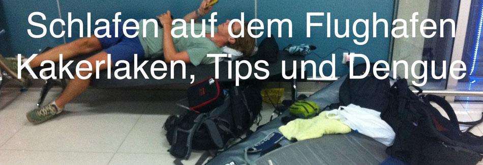 Schlafen auf dem Flughafen - Kakerlaken, Tips und Dengue