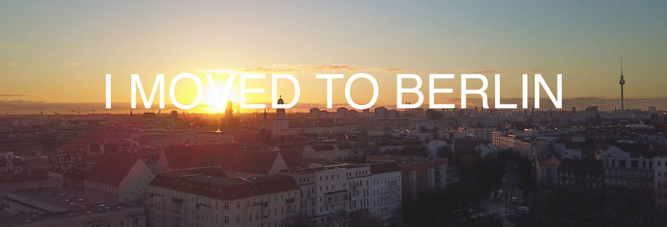 I MOVED TO BERLIN