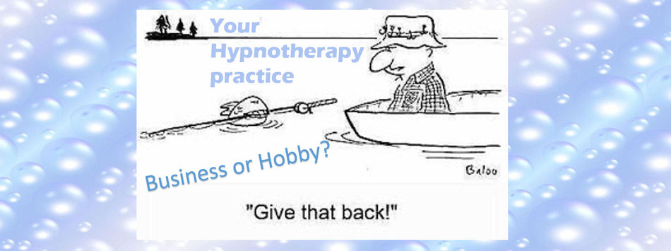 Your hypnotherapy practice, Is it a business or your hobby?
