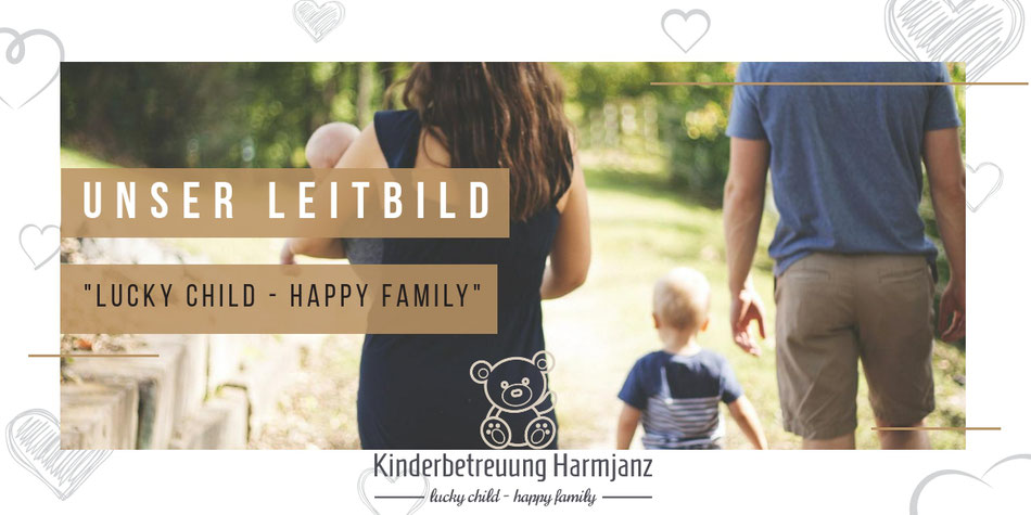 Kinderbetreuung Harmjanz. Unser Leitbild: Lucky child - happy family.