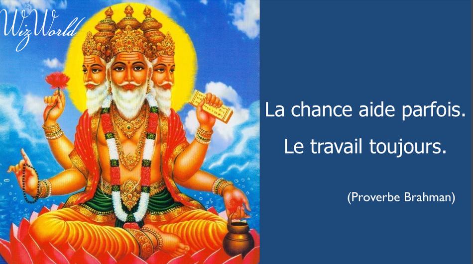 """""""La chance aide parfois, le travail toujours."""" Proverbe Brahman"""