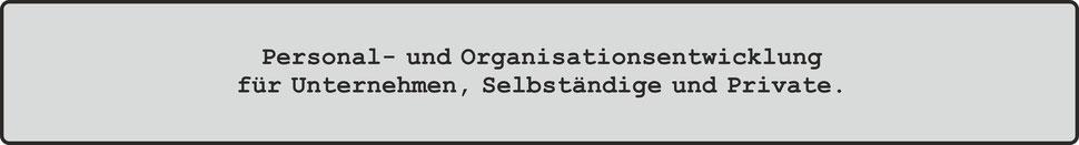 Personal- und Organisationsentwicklung für Unternehmen, Selbständige und Private.