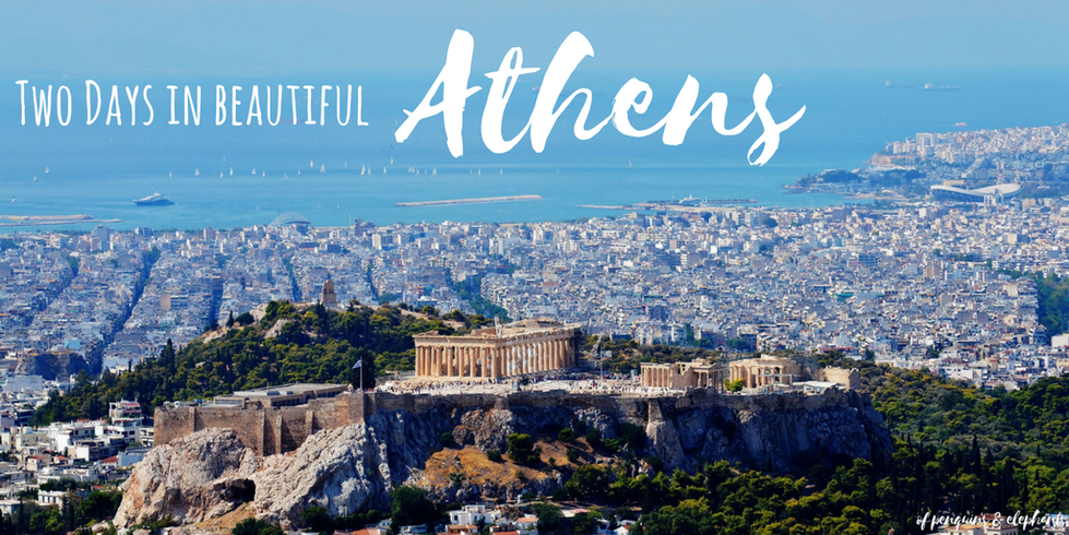 City Guide Two days in beautiful Athens ofpenguinsandelephants of penguins and elephants Greece