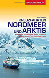 Reiseführer Kreuzfahrten Nordmeer und Arktis Norwegen, Spitzbergen, Island, Grönland, Kanada, Alaska und russische