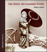Klaus Lerch - Das Atelier des Kusakabe Kimbei