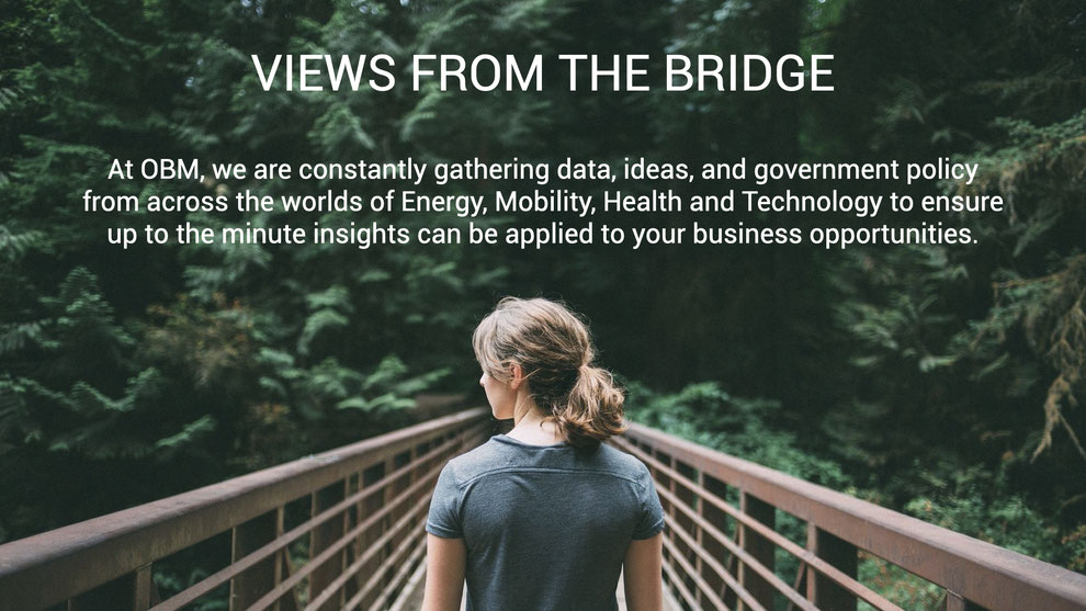 Views from the bridge: At OBM, we are constantly gathering data, ideas, and government policy from across the worlds of energy, mobility, health and technology to ensure up to the minute insights can be applied to your business opportunities.