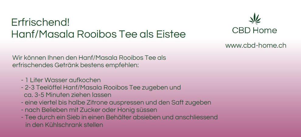 Wir können Ihnen den Hanf/Masala Rooibos Tee als erfrischendes Getränk bestens empfehlen.