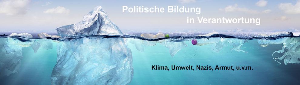 Politische Bildung in Verantwortung - Klima, Umwelt, Nazis, Armut und vieles mehr!