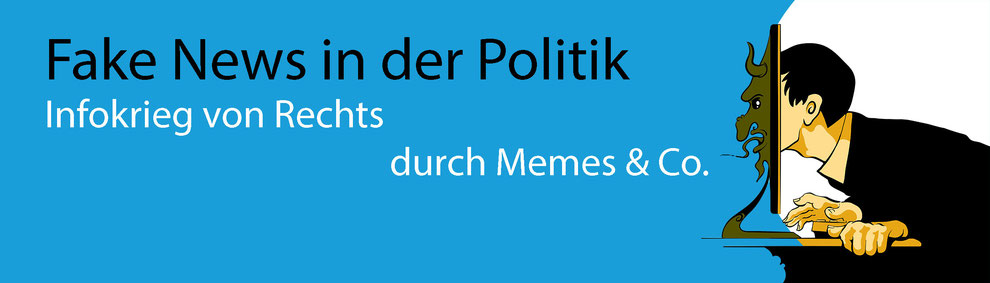 Fake News in der Politik – Infokrieg von Rechts durch Memes & Co.