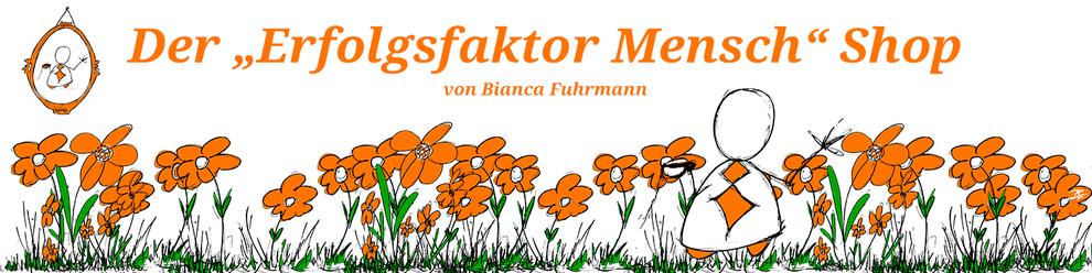 Der Erfolgsfaktor-Mensch Shop von Bianca Fuhrmann, (c) Bianca Fuhrmann #Bianca_Fuhrmann #Führungskräfteentwicklung #Führungskräftecoaching #Köln