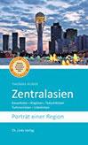 Zentralasien Porträt einer Region (Diese Buchreihe wurde mit dem ITB-BuchAward ausgezeichnet!)