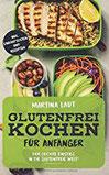 Glutenfrei Kochen Glutenfreie Ernährung für Anfänger. Mit Vielen Rezepten! Kochbuch bzw. Rezteptbuch mit leckeren Rezepten ohne Weizen und Dinkel für den gesunden Genuss