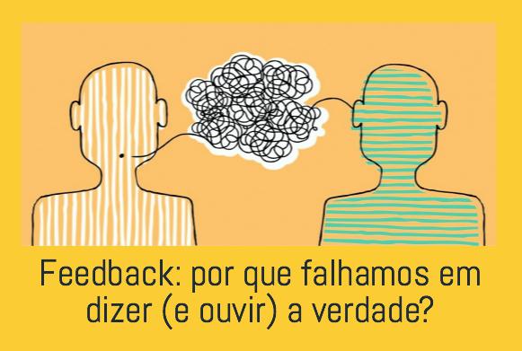 Feedback: por que falhamos em dizer (e ouvir) a verdade?