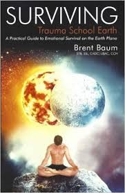 Surviving Trauma School Earth: A Practical Guide to Emotional Survival on the Earth Plane