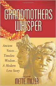Grandmothers Whisper, by Inette Miller