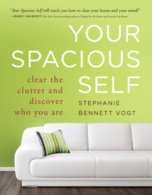 Your Spacious Self: Clear the Clutter and Discover Who You Are, by Stephanie Bennett Vogt