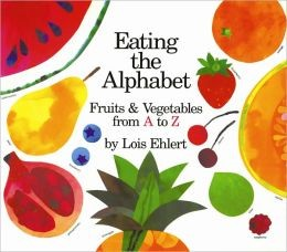Eating the Alphabet:  Fruits and Vegetables from A to Z by Lois Ehlert