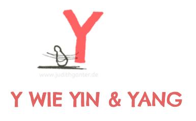 Y wie Yin und Yan - ALLES FRIEDE, FREUDE, EIERKUCHEN BEI DIR? WIE EXPERIMENTIERFREUDIG BIST DU? GEHE TÄGLICH AUF ENTDECKUNGSREISE!  WEG MIT DEM TRISTEN ALLTAGSGRAU