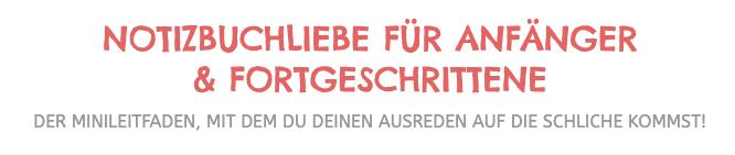 NOTIZBUCHLIEBE FÜR ANFÄNGER & FORTGESCHRITTENE  DER MINILEITFADEN - notizbuch anfangen wie - leeres notizbuch ideen - kreative ideennotizbuch - Judith Ganter Notizbuch Tipps & Tricks