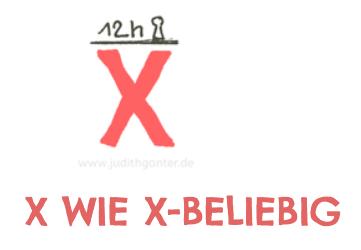 X wie x-beliebig - ALLES FRIEDE, FREUDE, EIERKUCHEN BEI DIR? WIE EXPERIMENTIERFREUDIG BIST DU? GEHE TÄGLICH AUF ENTDECKUNGSREISE!  WEG MIT DEM TRISTEN ALLTAGSGRAU