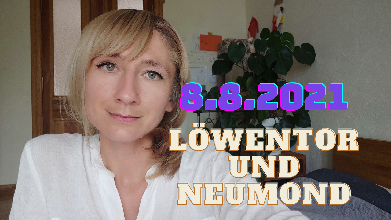8.8.2021 LÖWENTOR und NEUMOND IM LÖWEN / CHANNELING / PROGNOSEN