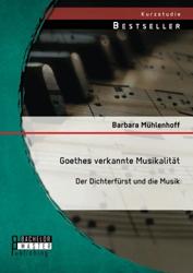 Barbara Mühlenhoff Goethes verkannte Musikalität