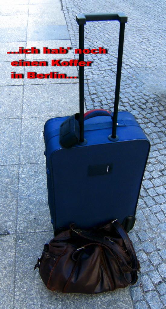 Ich hab noch einen Koffer in Berlin...