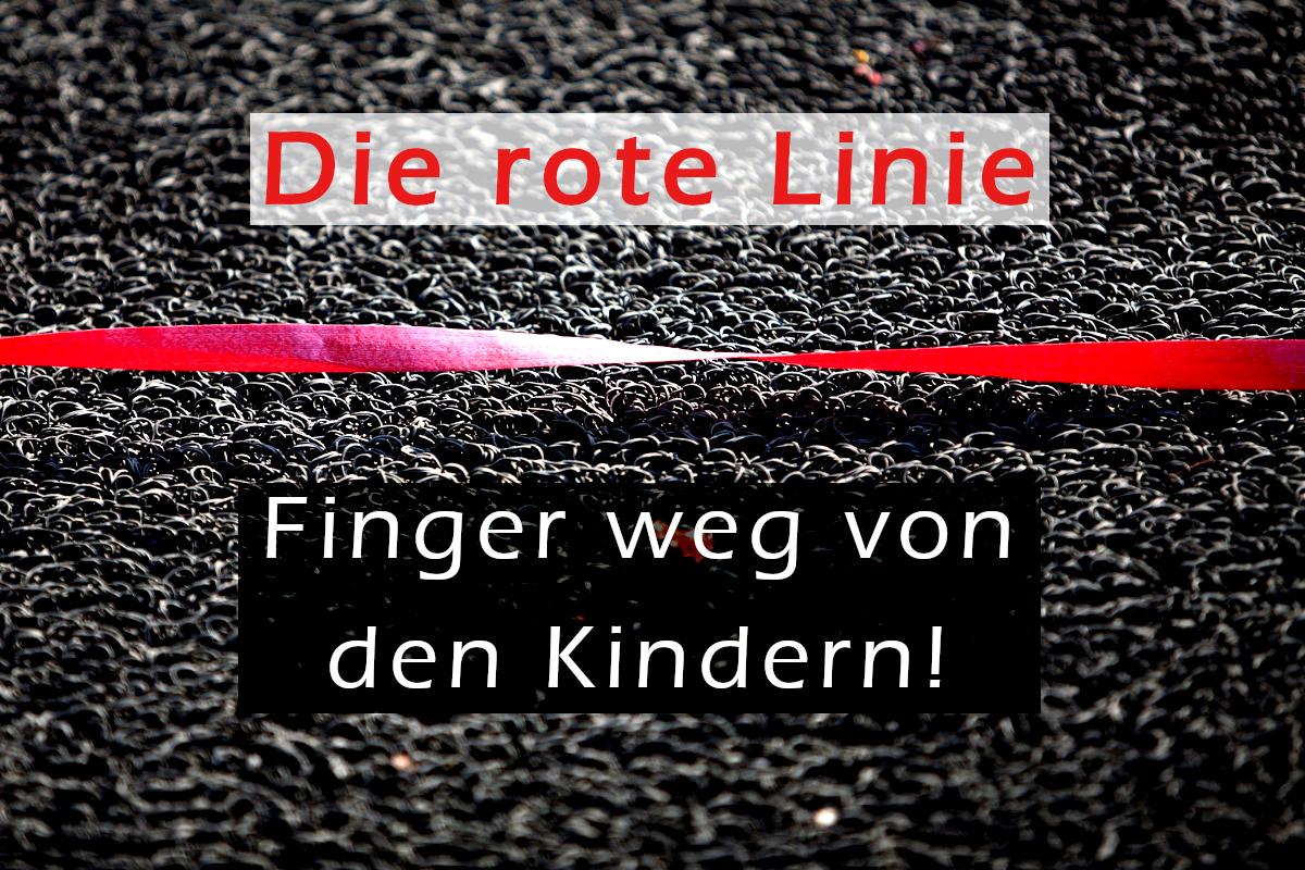 Die rote Linie: Finger weg von den Kindern!