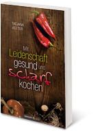 Mit Leidenschaft gesund und scharf kochen von Tatjana Vetter