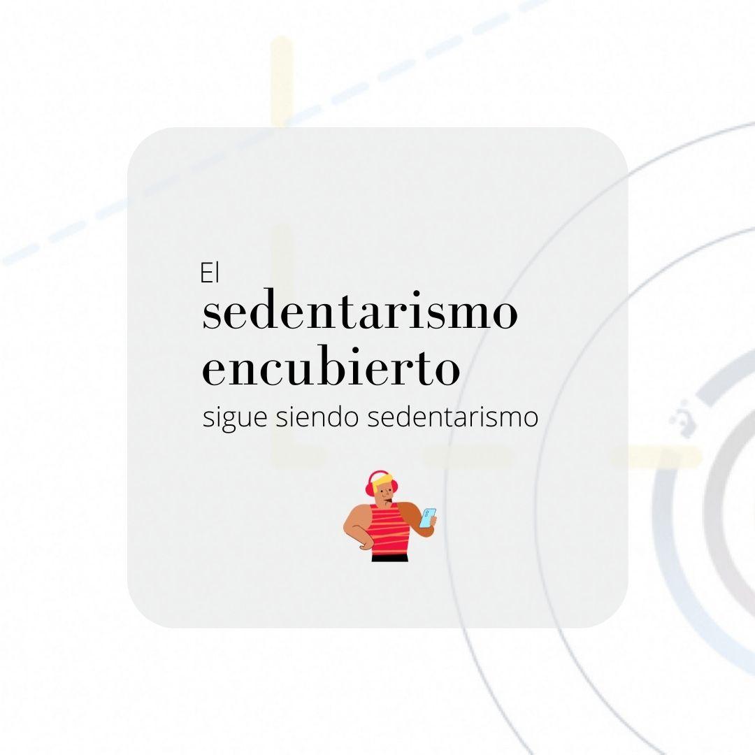 EL SEDENTARISMO ENCUBIERTO