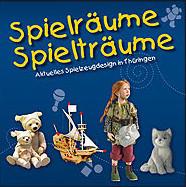 Spielräume - Spielträume. Aktuelles Spielzeugdesign in Thüringen
