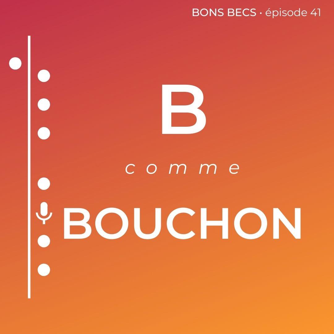 Épisode 41 • B comme BOUCHON