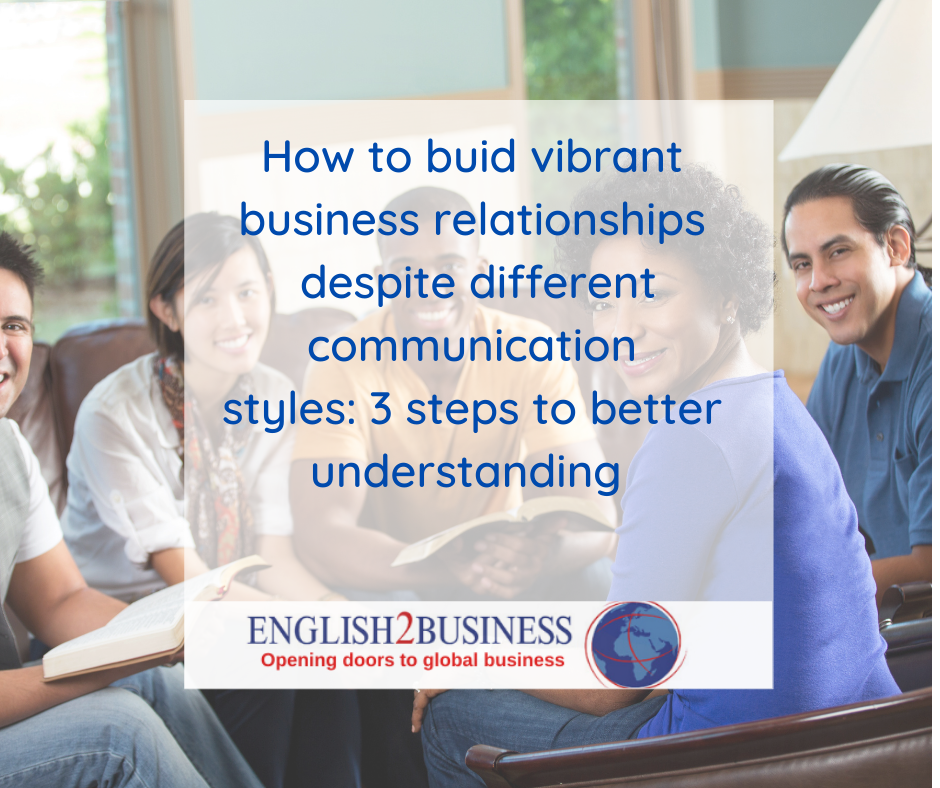 How to build vibrant business relationships despite different communication styles: 3 steps to better understanding