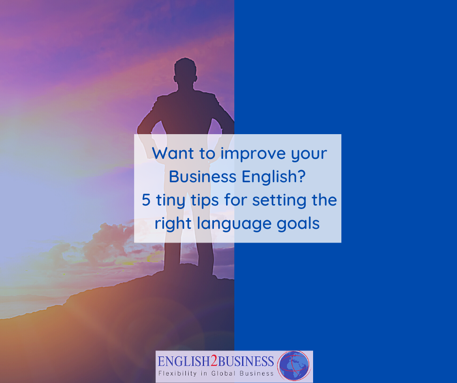 Want to improve your Business English? 5 tiny tips for setting the right language goals.