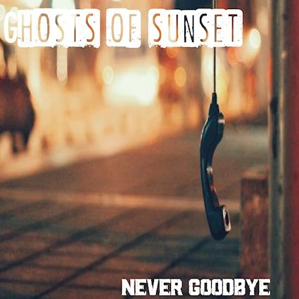 rockers and other animals, GHOSTS OF SUNSET release their new single 'Never Goodbye' on 12th October via Golden Robot Records