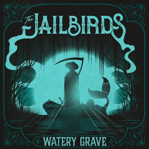 THE JAILBIRDS release their new lyric video for their single 'Watery Grave', out now on Golden Robot Records