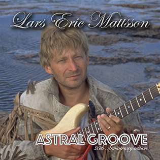 Lars Eric Mattsson, Astral Groove, 25th Anniversary Edition, rockers and other animals, news, lion music
