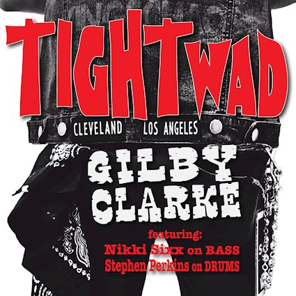 GILBY CLARKE will release new single 'Tightwad' (feat. Nikki Sixx, Stephen Perkins) on 26th October on Golden Robot Records, rocker and other animals