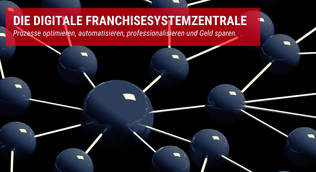 Die digitale Franchisesystemzentrale