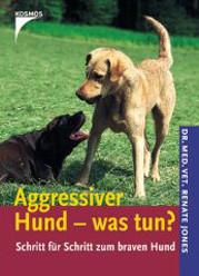 Aggressiver Hund - was tun? - Schritt für Schritt zum braven Hund