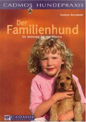 Der Familienhund - So erziehen Sie ihn richtig