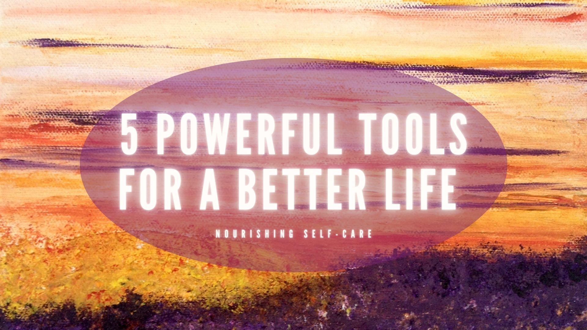 5 POWERFUL TOOLS FOR A BETTER LIFE