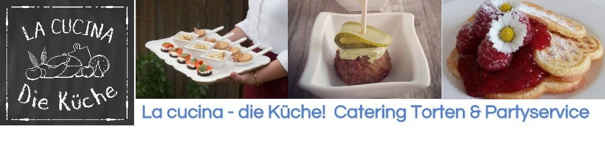 Catering, Partyservice  - La cucina  die Küche!