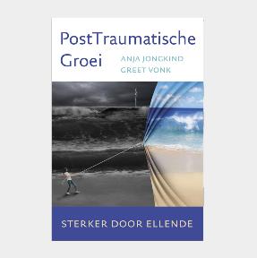 PostTraumatische Groei, Sterker door Ellende, Anja Jongkind en Greet Vonk van Et Emergo